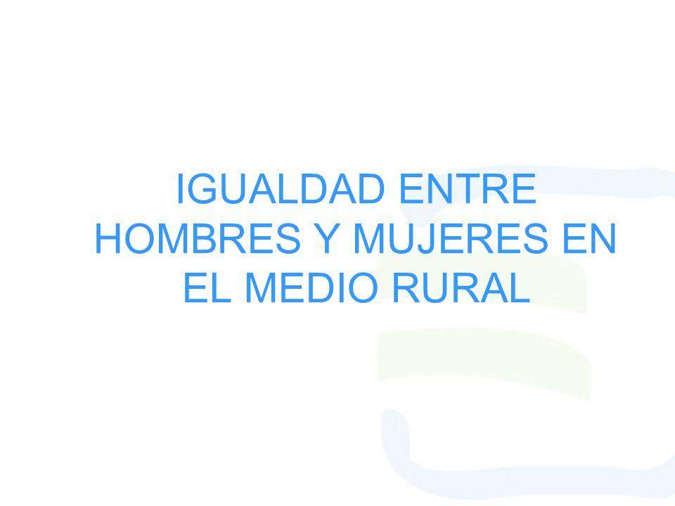 IGUALDAD ENTRE HOMBRES Y MUJERES EN EL MEDIO RURAL
