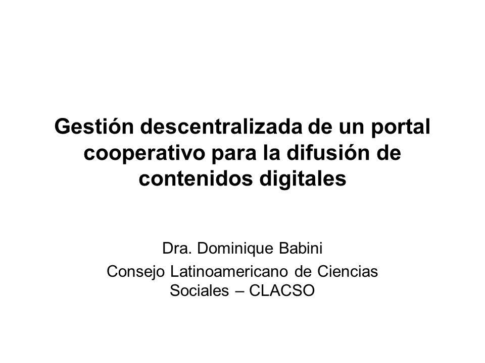 Gestión descentralizada de un portal cooperativo para la difusión de contenidos digitales Dra.