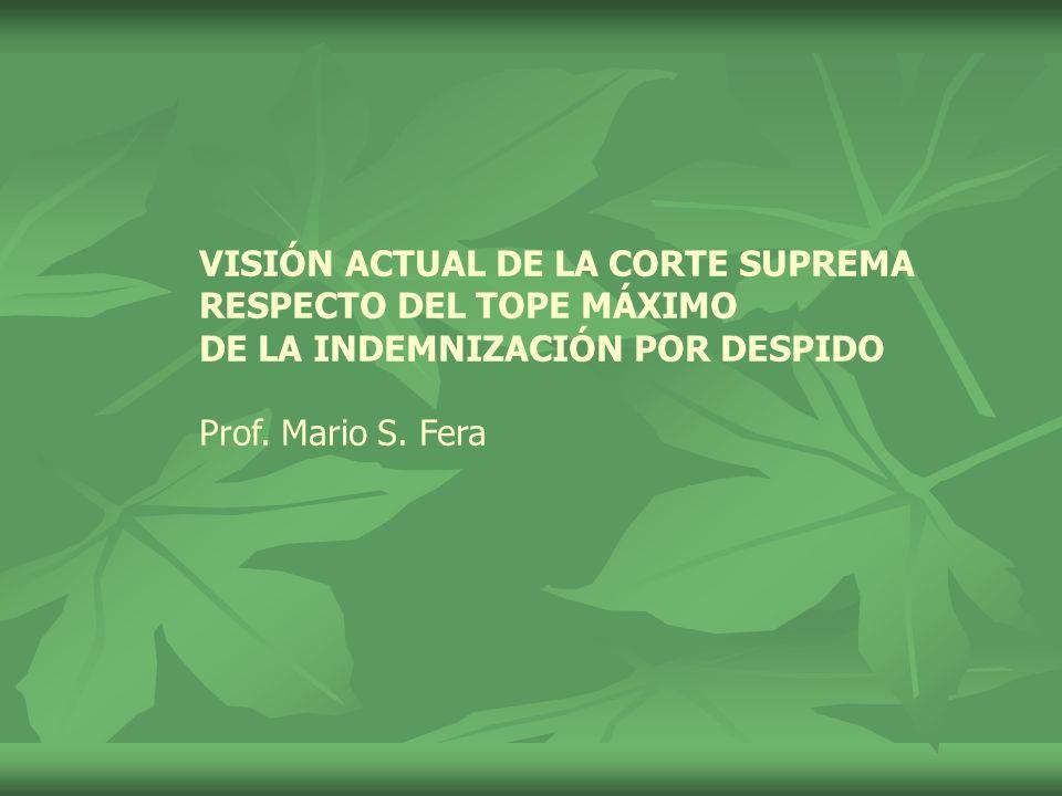 VISIÓN ACTUAL DE LA CORTE SUPREMA RESPECTO DEL TOPE MÁXIMO DE LA INDEMNIZACIÓN POR DESPIDO Prof.
