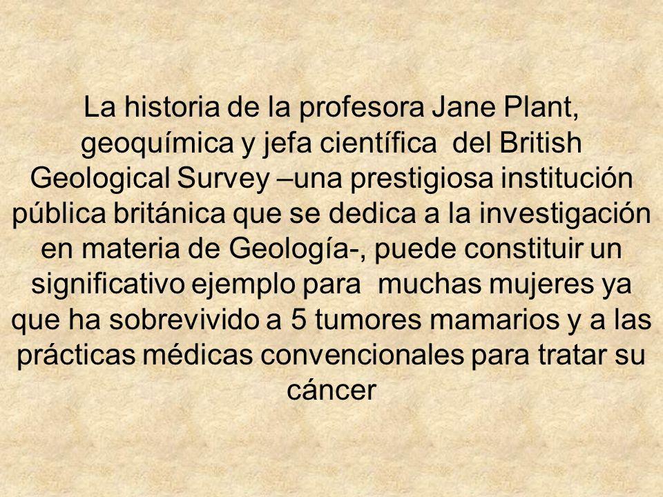 La historia de la profesora Jane Plant, geoquímica y jefa científica del British Geological Survey –una prestigiosa institución pública británica que