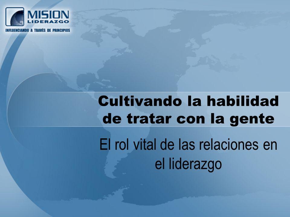 Cultivando la habilidad de tratar con la gente El rol vital de las relaciones en el liderazgo