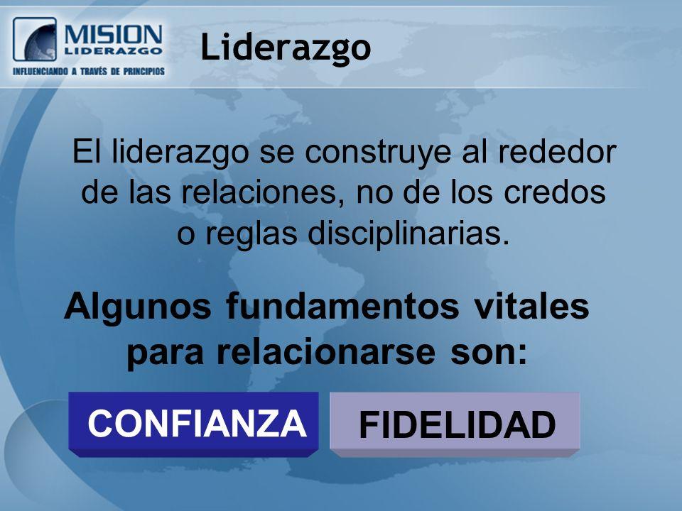 El liderazgo se construye al rededor de las relaciones, no de los credos o reglas disciplinarias.