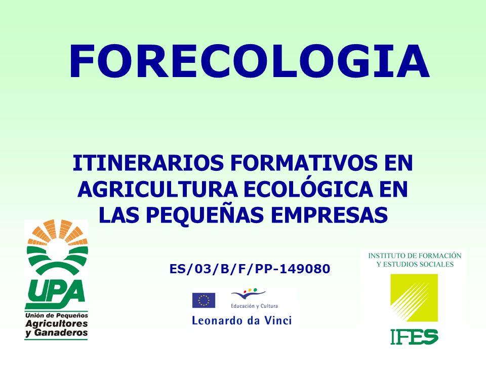 ITINERARIOS FORMATIVOS EN AGRICULTURA ECOLÓGICA EN LAS PEQUEÑAS EMPRESAS ES/03/B/F/PP-149080 FORECOLOGIA