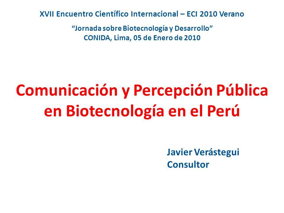 Comunicación y Percepción Pública en Biotecnología en el Perú XVII Encuentro Científico Internacional – ECI 2010 Verano Jornada sobre Biotecnología y