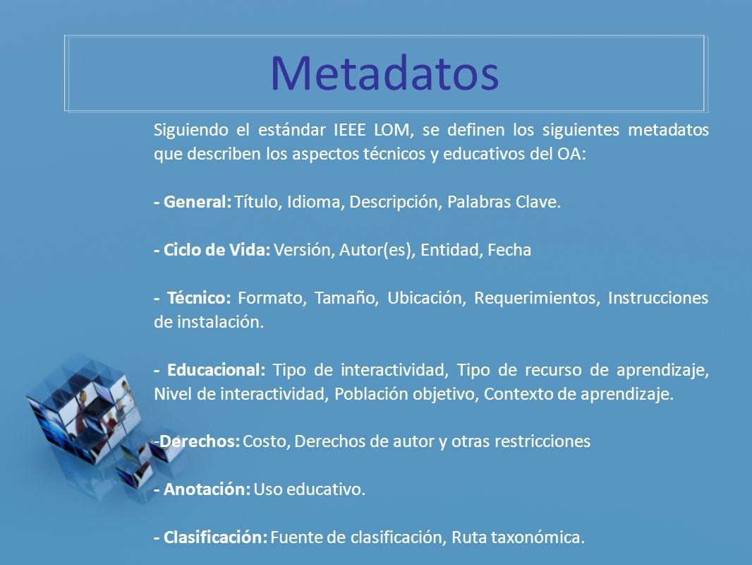 Siguiendo el estándar IEEE LOM, se definen los siguientes metadatos que describen los aspectos técnicos y educativos del OA: - General: Título, Idioma