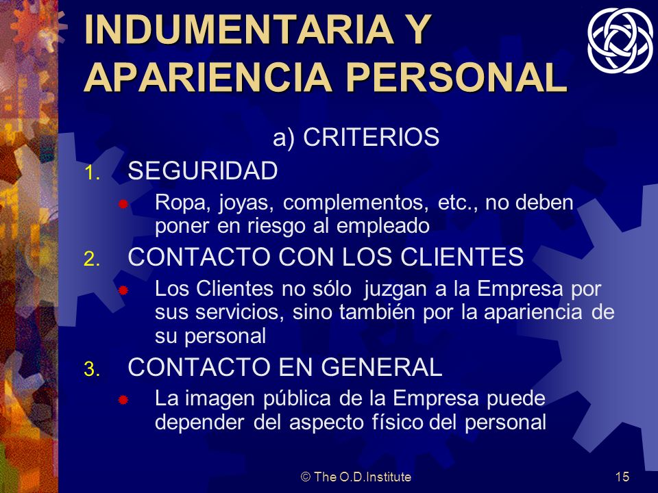 © The O.D.Institute15 INDUMENTARIA Y APARIENCIA PERSONAL a) CRITERIOS 1.