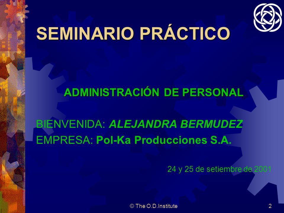© The O.D.Institute2 SEMINARIO PRÁCTICO ADMINISTRACIÓN DE PERSONAL BIENVENIDA: ALEJANDRA BERMUDEZ EMPRESA: Pol-Ka Producciones S.A.