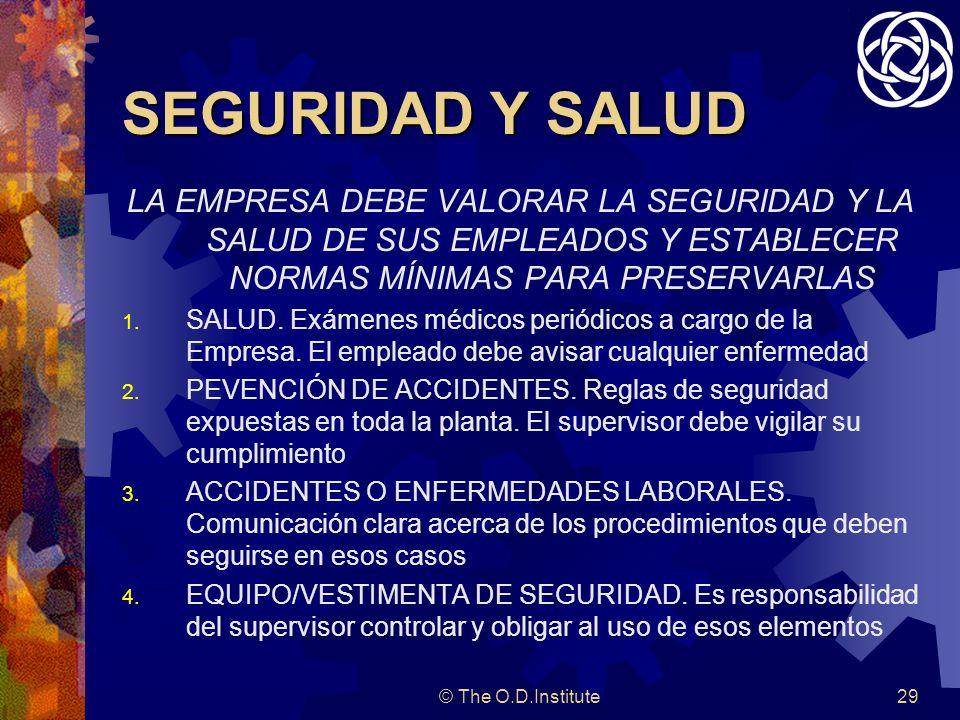 © The O.D.Institute29 SEGURIDAD Y SALUD LA EMPRESA DEBE VALORAR LA SEGURIDAD Y LA SALUD DE SUS EMPLEADOS Y ESTABLECER NORMAS MÍNIMAS PARA PRESERVARLAS 1.