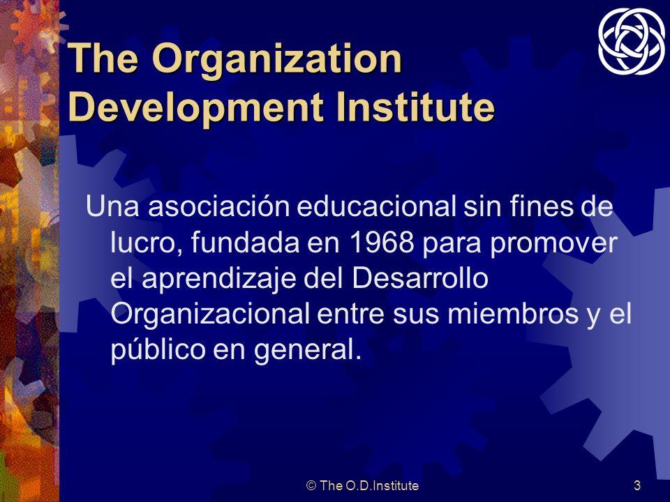 © The O.D.Institute3 The Organization Development Institute Una asociación educacional sin fines de lucro, fundada en 1968 para promover el aprendizaje del Desarrollo Organizacional entre sus miembros y el público en general.
