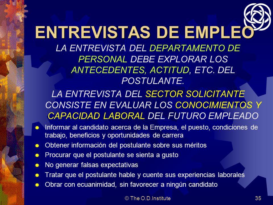 © The O.D.Institute35 ENTREVISTAS DE EMPLEO LA ENTREVISTA DEL DEPARTAMENTO DE PERSONAL DEBE EXPLORAR LOS ANTECEDENTES, ACTITUD, ETC.