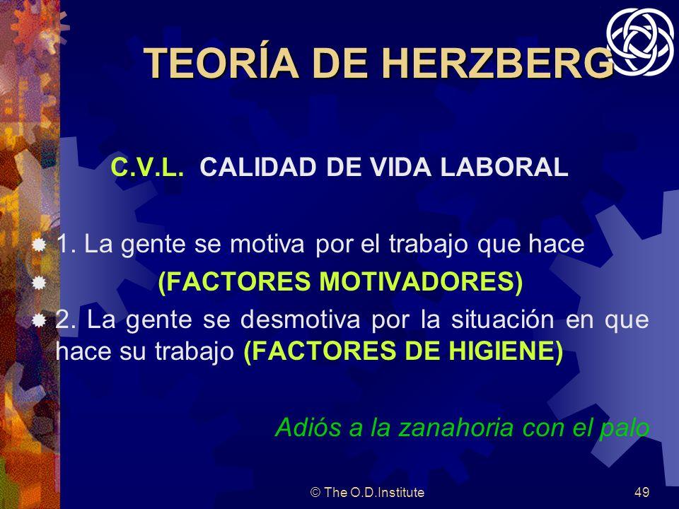 © The O.D.Institute49 TEORÍA DE HERZBERG C.V.L.CALIDAD DE VIDA LABORAL 1.