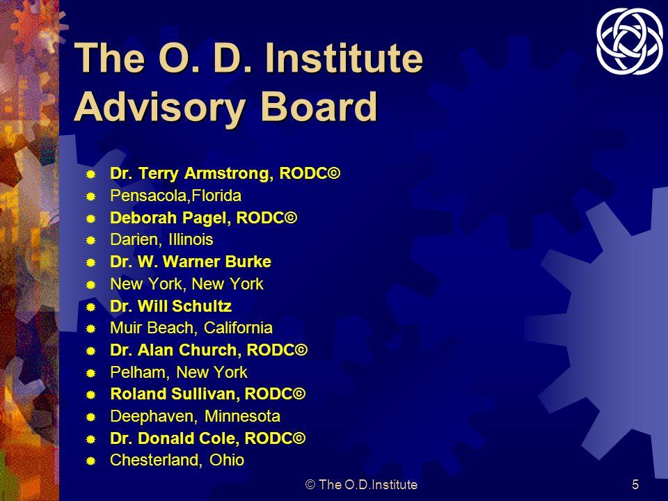 © The O.D.Institute5 The O.D. Institute Advisory Board Dr.