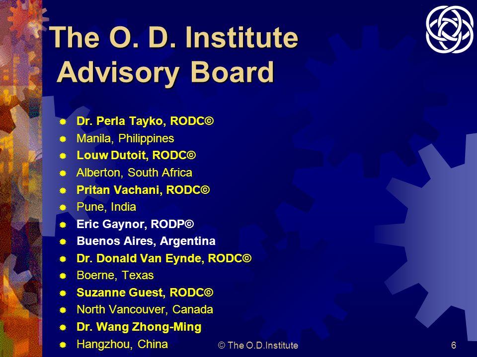 © The O.D.Institute6 The O.D. Institute Advisory Board Dr.