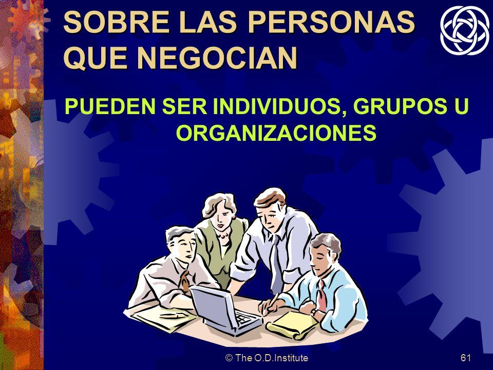 © The O.D.Institute61 SOBRE LAS PERSONAS QUE NEGOCIAN PUEDEN SER INDIVIDUOS, GRUPOS U ORGANIZACIONES
