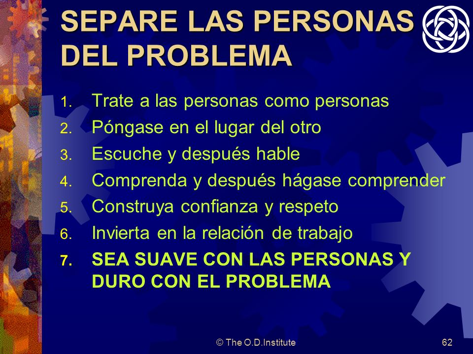 © The O.D.Institute62 SEPARE LAS PERSONAS DEL PROBLEMA 1.