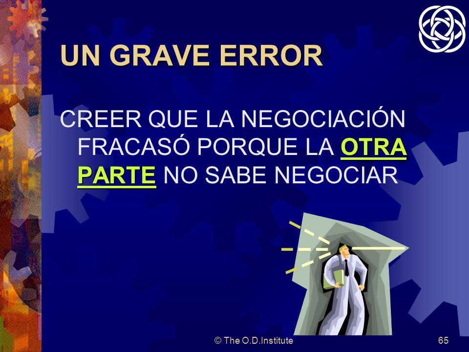 © The O.D.Institute65 UN GRAVE ERROR OTRA PARTE CREER QUE LA NEGOCIACIÓN FRACASÓ PORQUE LA OTRA PARTE NO SABE NEGOCIAR