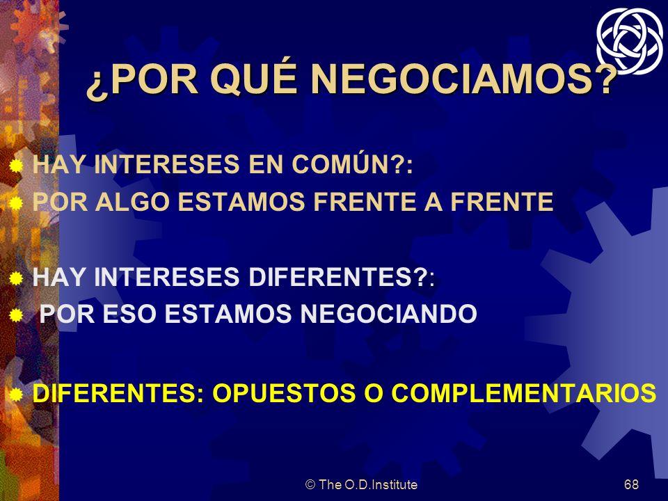 © The O.D.Institute68 ¿POR QUÉ NEGOCIAMOS.