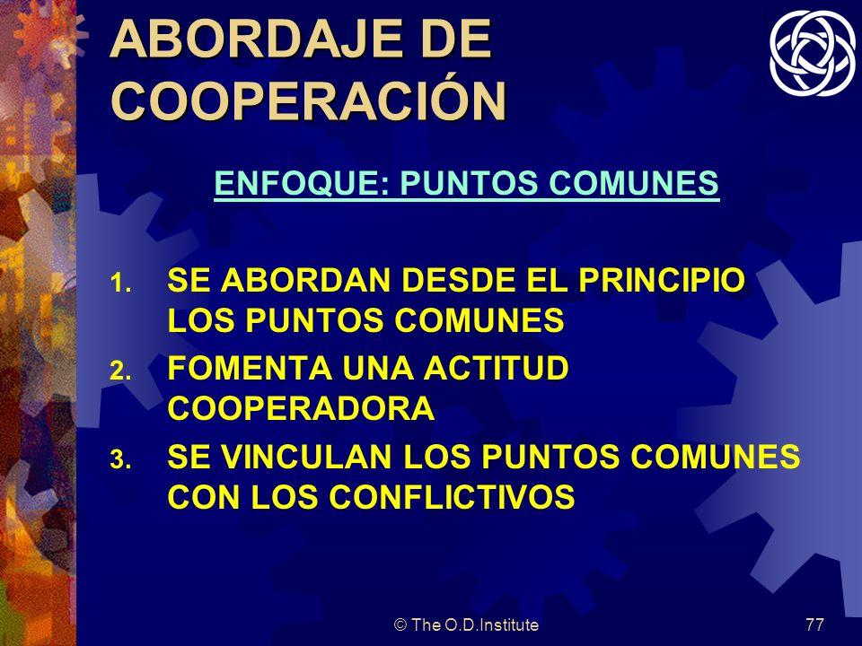 © The O.D.Institute77 ABORDAJE DE COOPERACIÓN ENFOQUE: PUNTOS COMUNES 1.