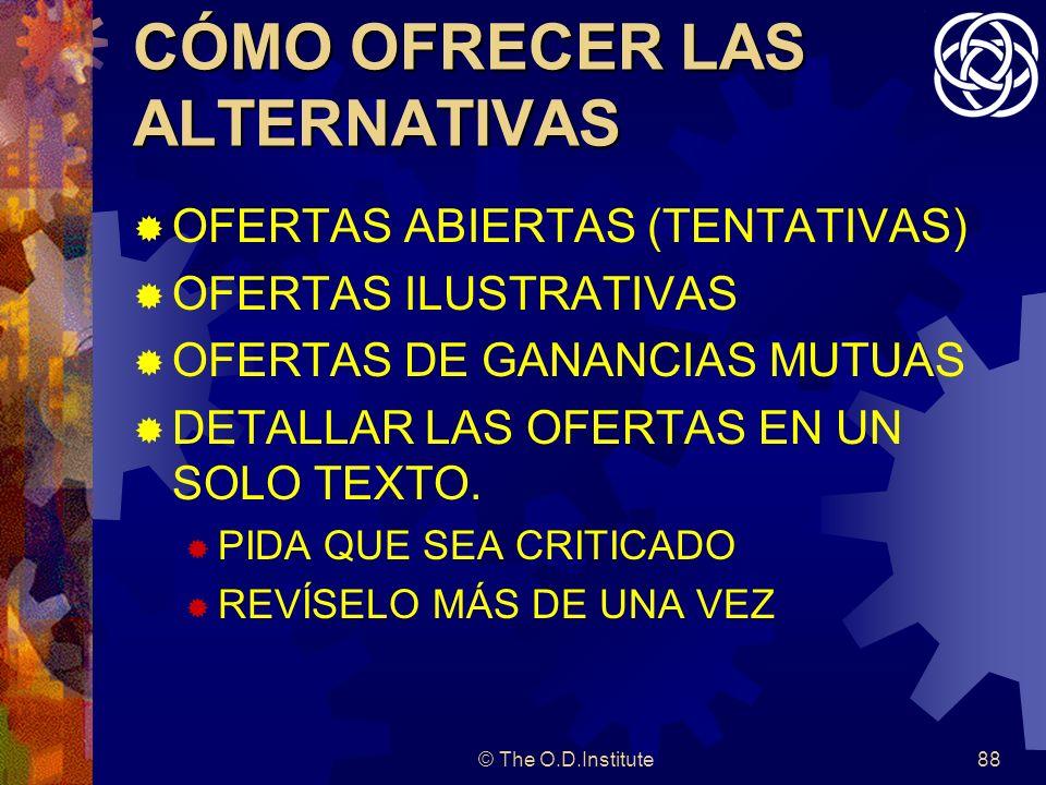 © The O.D.Institute88 CÓMO OFRECER LAS ALTERNATIVAS OFERTAS ABIERTAS (TENTATIVAS) OFERTAS ILUSTRATIVAS OFERTAS DE GANANCIAS MUTUAS DETALLAR LAS OFERTAS EN UN SOLO TEXTO.