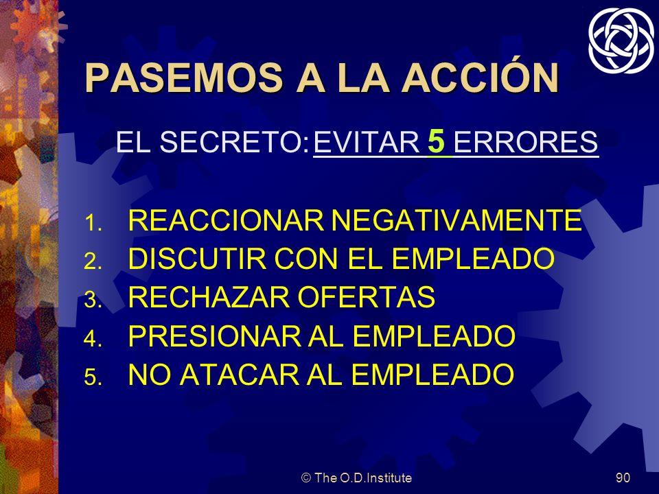 © The O.D.Institute90 PASEMOS A LA ACCIÓN EL SECRETO:EVITAR 5 ERRORES 1.