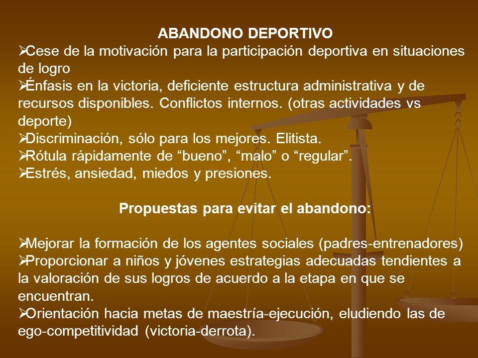 ABANDONO DEPORTIVO Cese de la motivación para la participación deportiva en situaciones de logro Énfasis en la victoria, deficiente estructura adminis