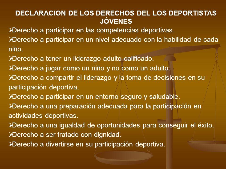 DECLARACION DE LOS DERECHOS DEL LOS DEPORTISTAS JÓVENES Derecho a participar en las competencias deportivas. Derecho a participar en un nivel adecuado