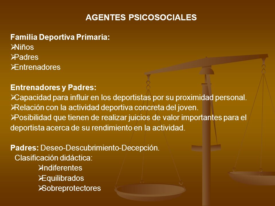 AGENTES PSICOSOCIALES Familia Deportiva Primaria: Niños Padres Entrenadores Entrenadores y Padres: Capacidad para influir en los deportistas por su pr
