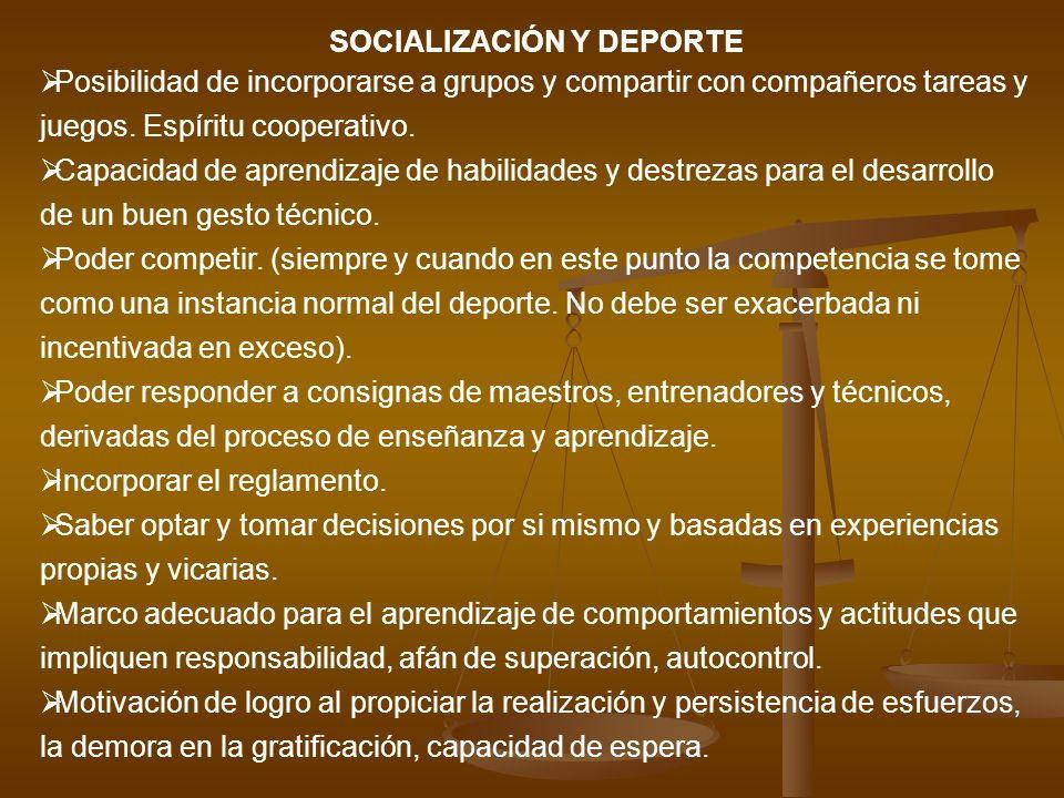 SOCIALIZACIÓN Y DEPORTE Posibilidad de incorporarse a grupos y compartir con compañeros tareas y juegos. Espíritu cooperativo. Capacidad de aprendizaj