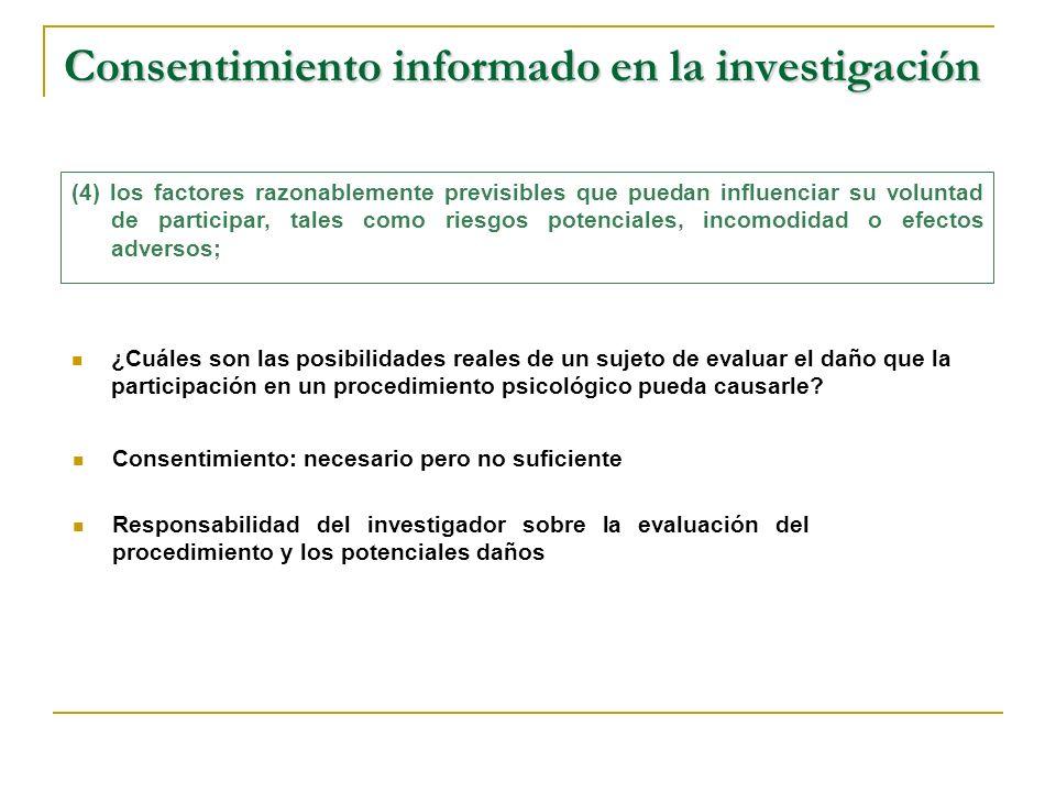 Consentimiento informado en la investigación ¿Cuáles son las posibilidades reales de un sujeto de evaluar el daño que la participación en un procedimiento psicológico pueda causarle.