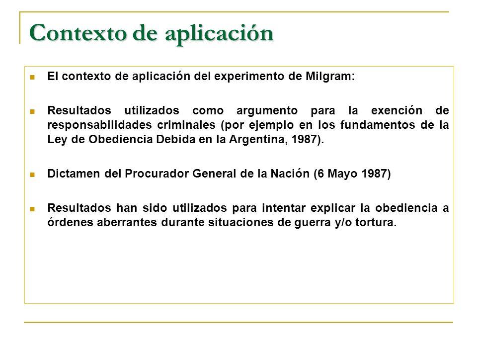 El contexto de aplicación del experimento de Milgram: Resultados utilizados como argumento para la exención de responsabilidades criminales (por ejemplo en los fundamentos de la Ley de Obediencia Debida en la Argentina, 1987).