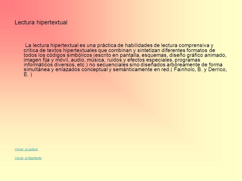 Lectura hipertextual La lectura hipertextual es una práctica de habilidades de lectura comprensiva y crítica de textos hipertextuales que combinan y s