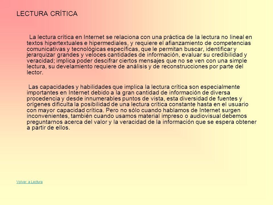 LECTURA CRÍTICA La lectura crítica en Internet se relaciona con una práctica de la lectura no lineal en textos hipertextuales e hipermediales, y requi