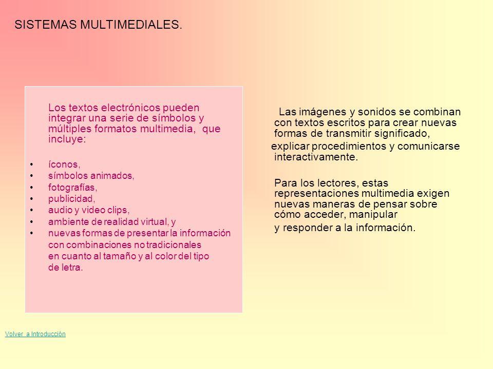 SISTEMAS MULTIMEDIALES. Los textos electrónicos pueden integrar una serie de símbolos y múltiples formatos multimedia, que incluye: íconos, símbolos a