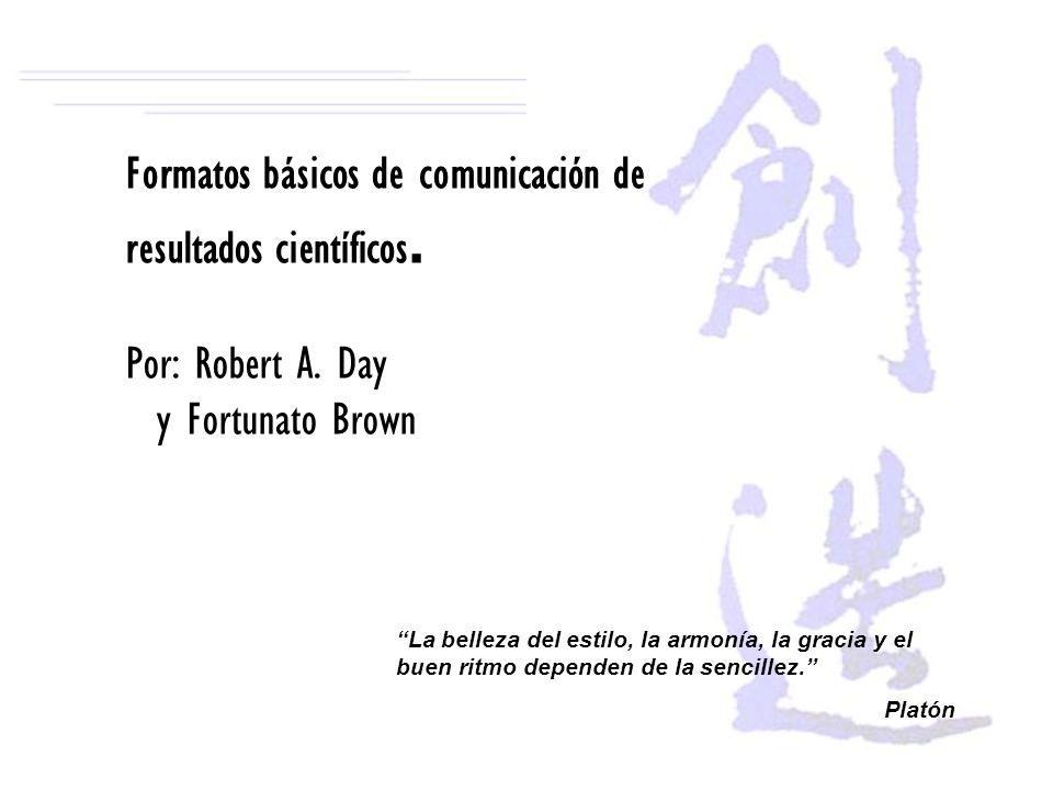 Formatos básicos de comunicación de resultados científicos. Por: Robert A. Day y Fortunato Brown La belleza del estilo, la armonía, la gracia y el bue