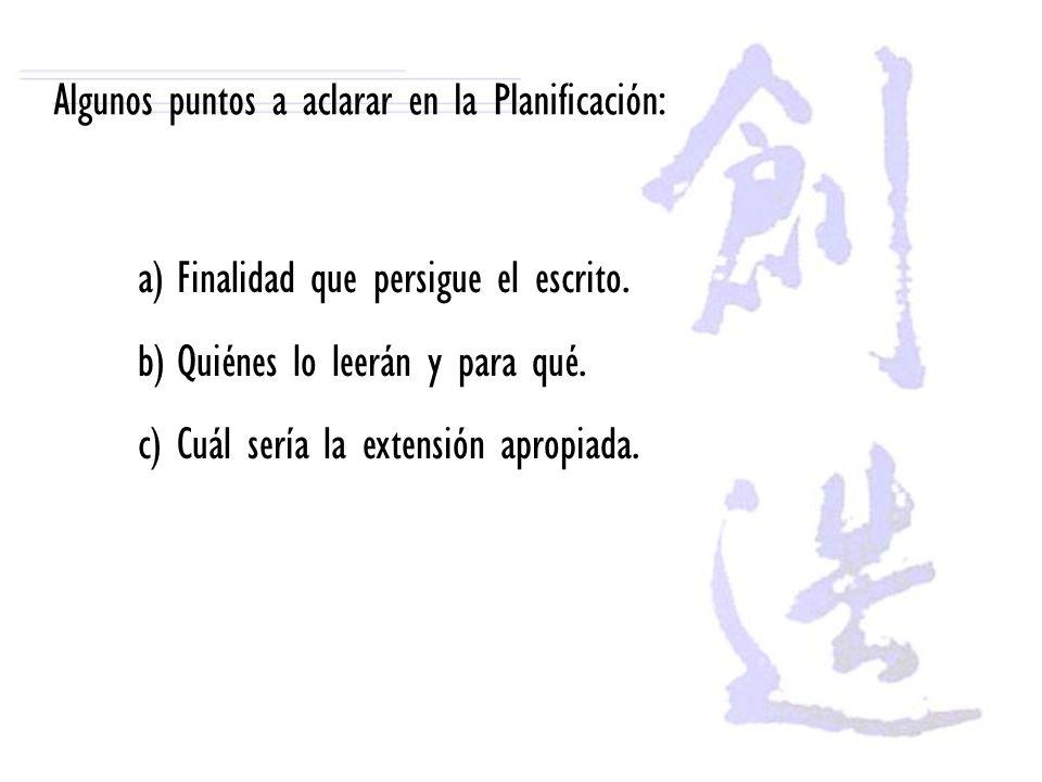 Algunos puntos a aclarar en la Planificación: a)Finalidad que persigue el escrito. b)Quiénes lo leerán y para qué. c)Cuál sería la extensión apropiada