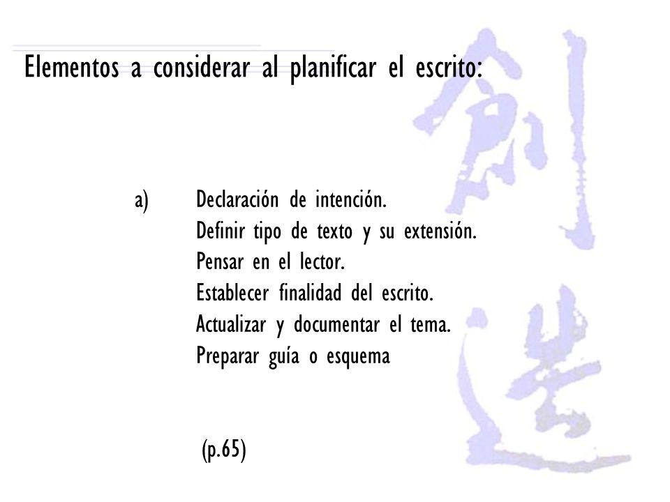 Elementos a considerar al planificar el escrito: a)Declaración de intención. Definir tipo de texto y su extensión. Pensar en el lector. Establecer fin