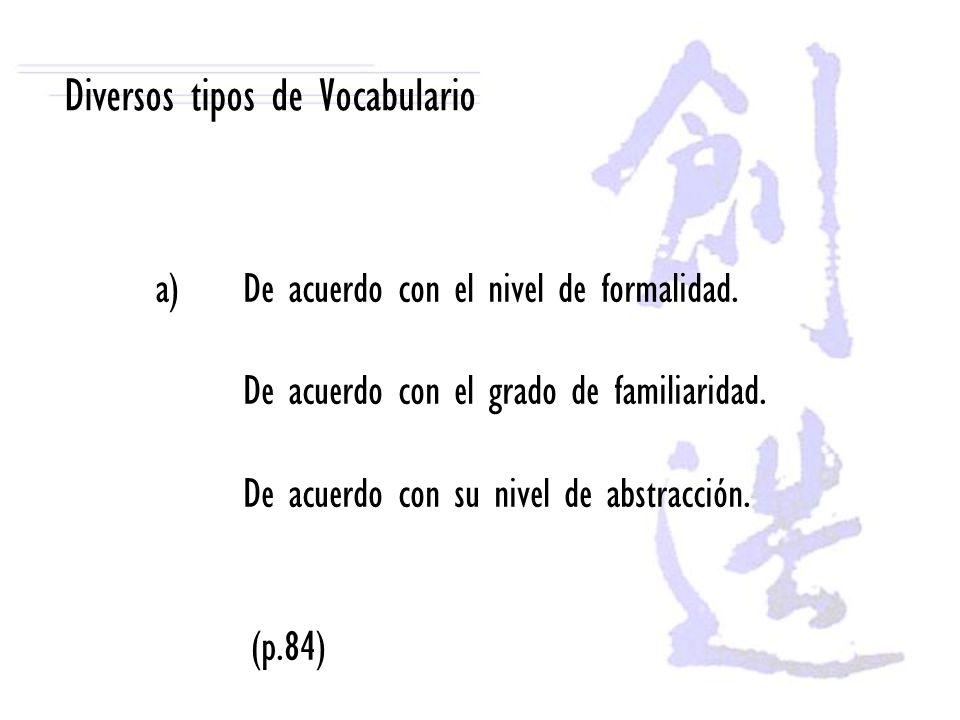 Diversos tipos de Vocabulario a)De acuerdo con el nivel de formalidad. De acuerdo con el grado de familiaridad. De acuerdo con su nivel de abstracción