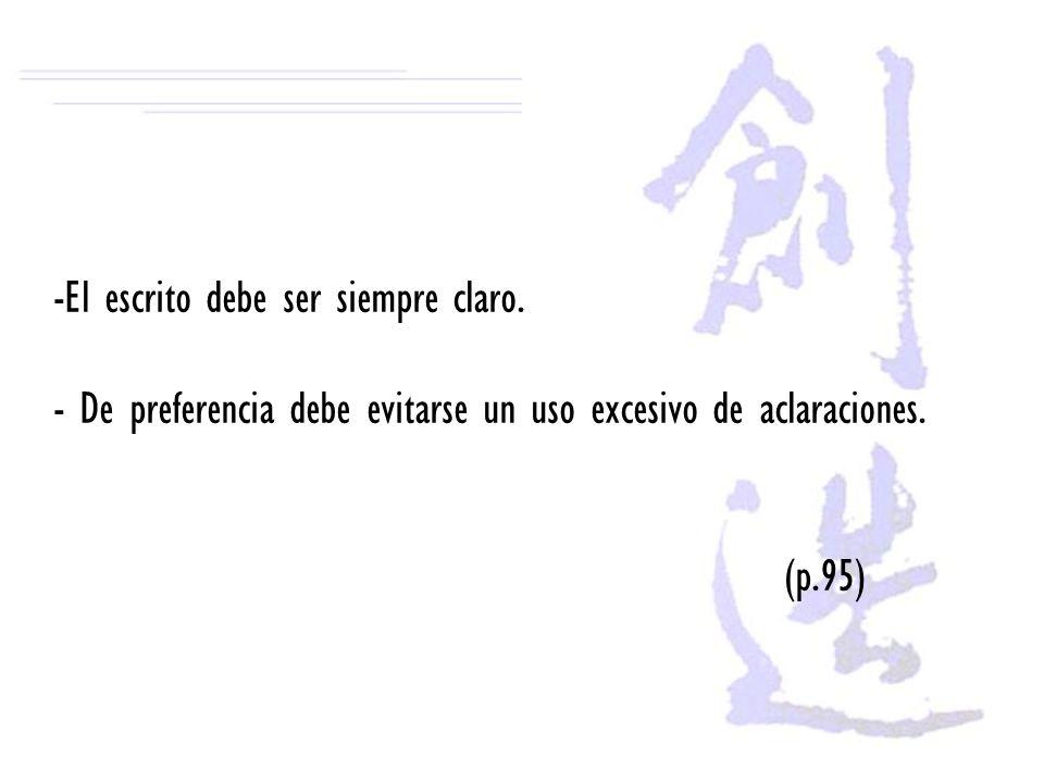 -El escrito debe ser siempre claro. - De preferencia debe evitarse un uso excesivo de aclaraciones. (p.95)