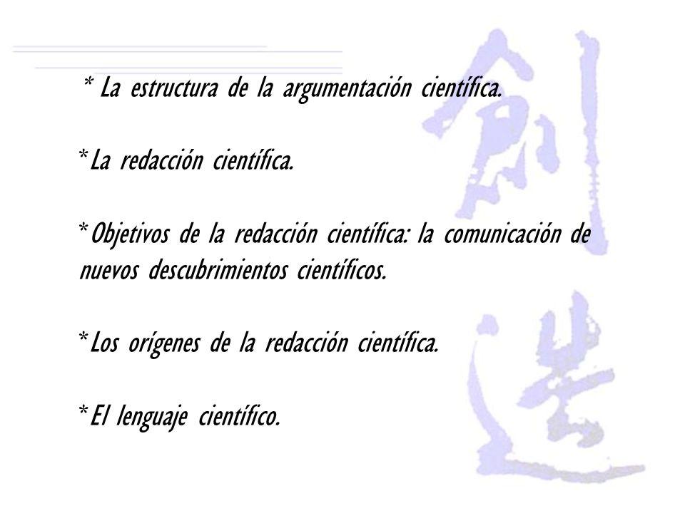 * La estructura de la argumentación científica. *La redacción científica. *Objetivos de la redacción científica: la comunicación de nuevos descubrimie