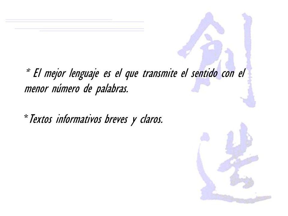 * El mejor lenguaje es el que transmite el sentido con el menor número de palabras. *Textos informativos breves y claros.