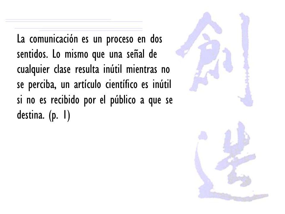 La comunicación es un proceso en dos sentidos. Lo mismo que una señal de cualquier clase resulta inútil mientras no se perciba, un artículo científico