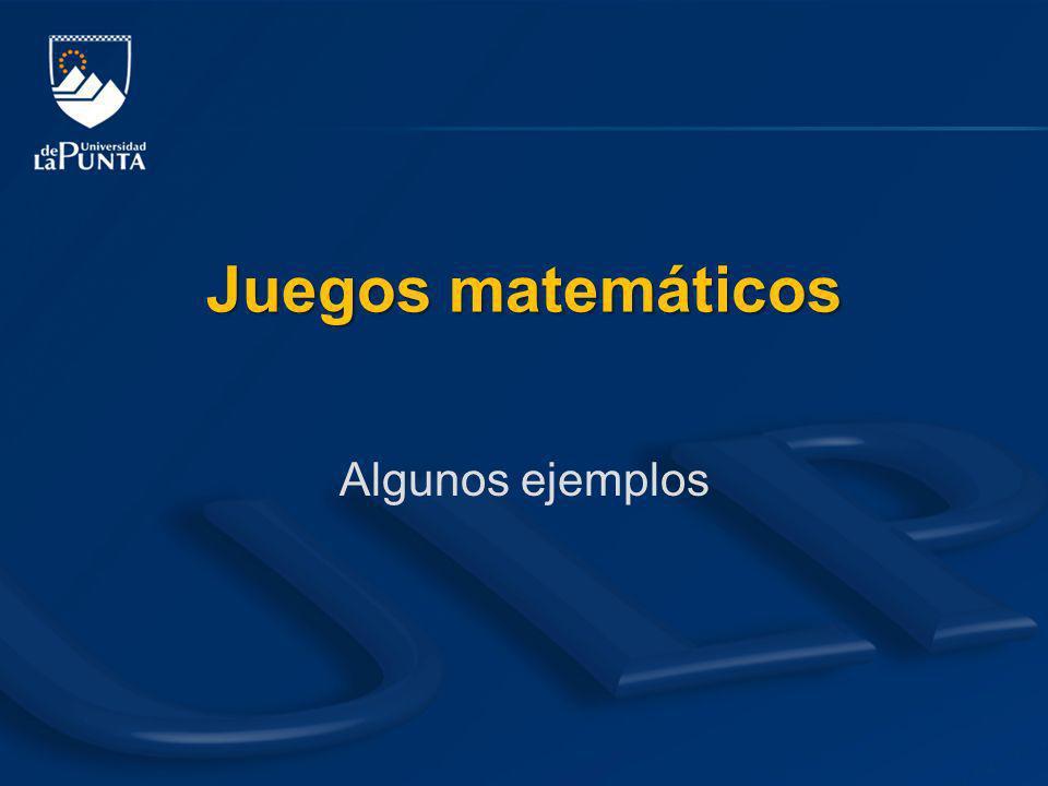 Juegos matemáticos Algunos ejemplos