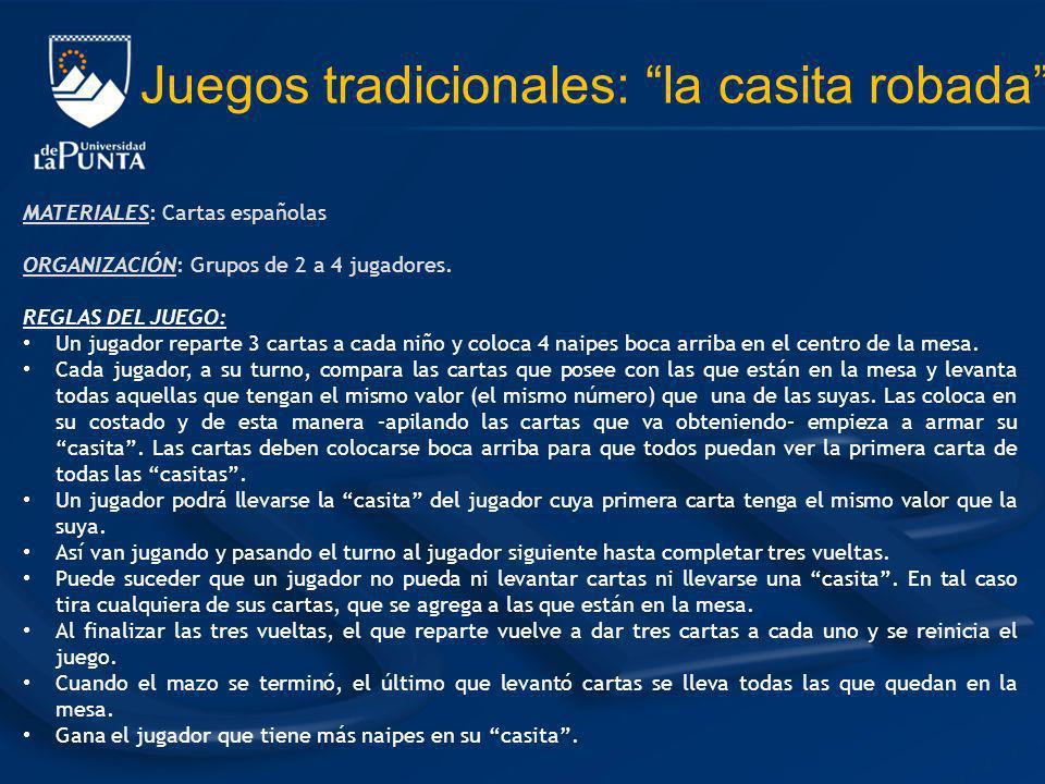 Juegos tradicionales: la casita robada MATERIALES: Cartas españolas ORGANIZACIÓN: Grupos de 2 a 4 jugadores. REGLAS DEL JUEGO: Un jugador reparte 3 ca