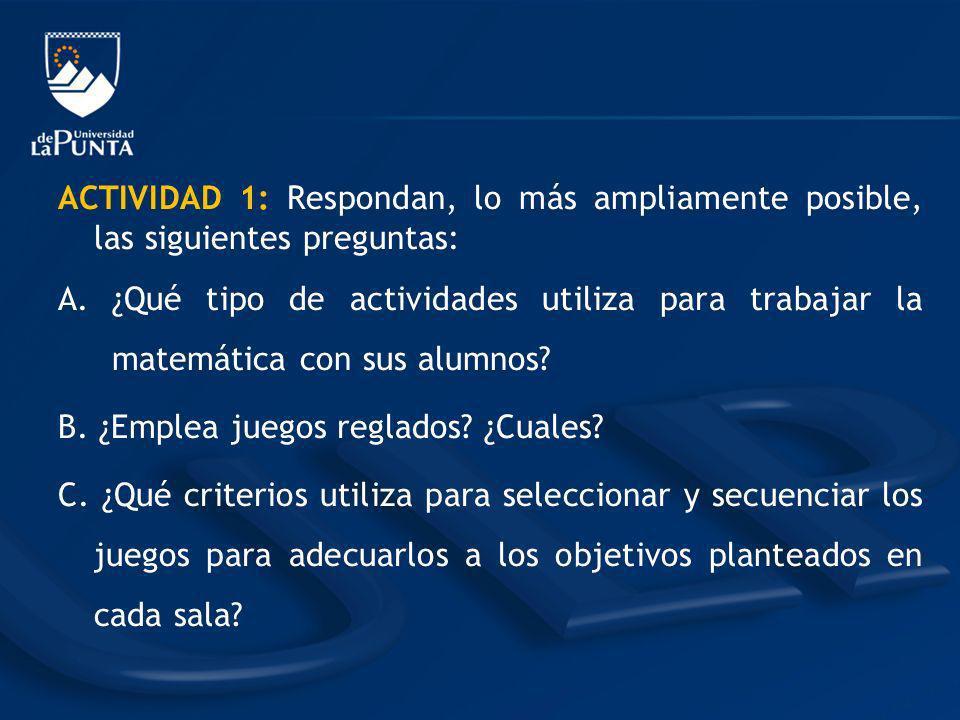 ACTIVIDAD 1: Respondan, lo más ampliamente posible, las siguientes preguntas: A.¿Qué tipo de actividades utiliza para trabajar la matemática con sus a