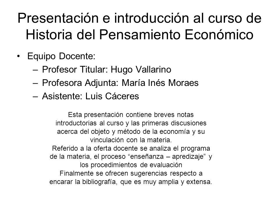 Presentación e introducción al curso de Historia del Pensamiento Económico Equipo Docente: – Profesor Titular: Hugo Vallarino – Profesora Adjunta: Mar