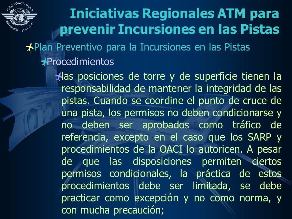 Iniciativas Regionales ATM para prevenir Incursiones en las Pistas Plan Preventivo para la Incursiones en las Pistas Procedimientos las posiciones de torre y de superficie tienen la responsabilidad de mantener la integridad de las pistas.