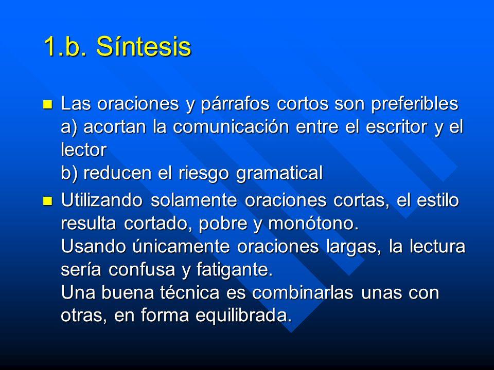 1.b. Síntesis Las oraciones y párrafos cortos son preferibles a) acortan la comunicación entre el escritor y el lector b) reducen el riesgo gramatical