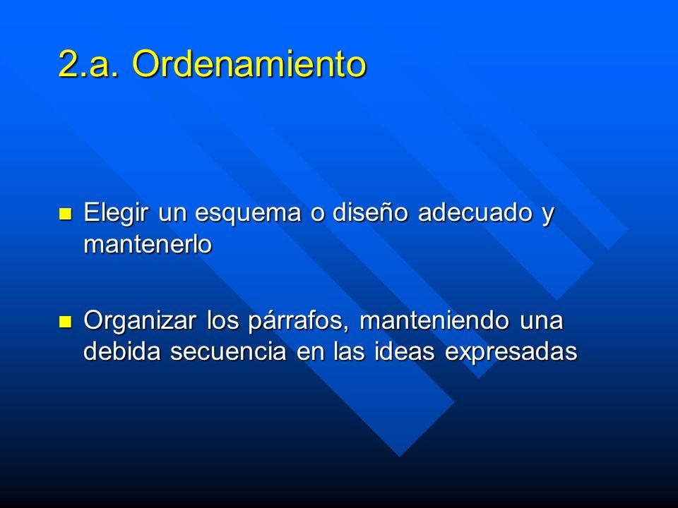 2.a. Ordenamiento Elegir un esquema o diseño adecuado y mantenerlo Elegir un esquema o diseño adecuado y mantenerlo Organizar los párrafos, manteniend
