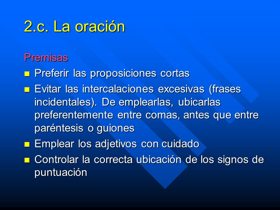 2.c. La oración Premisas Preferir las proposiciones cortas Preferir las proposiciones cortas Evitar las intercalaciones excesivas (frases incidentales