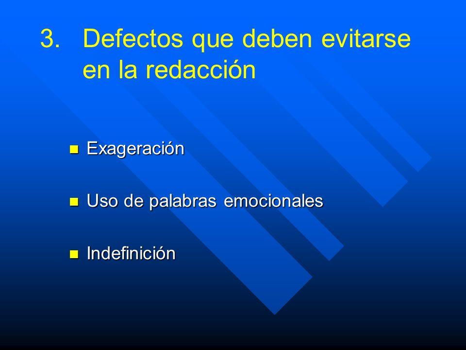 3. 3.Defectos que deben evitarse en la redacción Exageración Exageración Uso de palabras emocionales Uso de palabras emocionales Indefinición Indefini